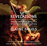 Revelations: Visions, Prophecy, and Politics in the Book of Revelation | Elaine Pagels