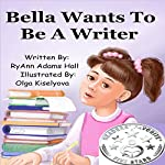 Bella Wants to Be a Writer | RyAnn Hall