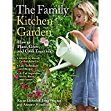 The Family Kitchen Garden: How to Plant, Grow, and Cook Together ~ Karen Liebreich