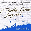 Brothers Grimm Fairy Tales Revisited, Volume 2 (       UNABRIDGED) by Jacob Grimm, Wilhelm Grimm Narrated by Ulf Bjorklund, Kim Bjorklund