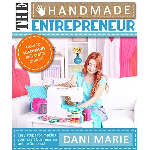 The Handmade Entrepreneur-How to Sell on Etsy or Anywhere Else: Easy Steps for Building a Real Business Around Your Crafts                                                                                                                                                                    Kindle Edition