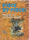 Piece by Piece!: Mosaics of the Ancient World (Buried Worlds)