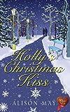Holly's Christmas Kiss (Choc Lit) (Christmas Kisses Book 1)