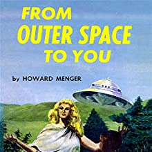 From Outer Space to You (       UNABRIDGED) by Howard Menger Narrated by Bobby Brill