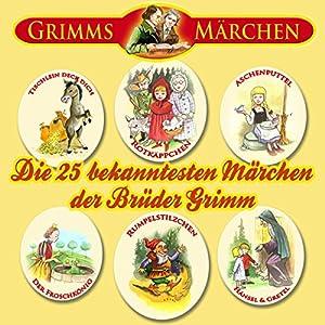 Die 25 bekanntesten Märchen der Brüder Grimm Hörspiel