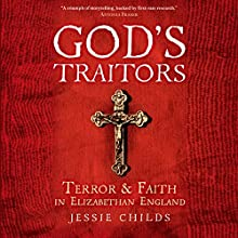 God's Traitors: Terror & Faith in Elizabethan England (       UNABRIDGED) by Jessie Childs Narrated by James Adams