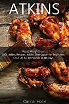 Atkins Diet: Rapid Weight Loss:1001 Atkins Recipes: Atkins Diet Guide For Beginners - Lose Up To 10 Pounds In 30 Days