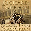 Sword of Empire: Praetorian Audiobook by Richard Foreman Narrated by Sam Devereaux