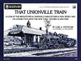 img - for That Unionville Train: A Look At The Middletown & Unionville/Middletown & New Jersey And Its Connection With The New York, Ontario & Western (Observer, Volume 38) book / textbook / text book