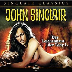 Das Leichenhaus der Lady L. (John Sinclair Classics 4) Hörspiel