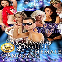 My Shocking English Shemale Gangbang: Ladyboy Erotic Vacations, Book 3 (       UNABRIDGED) by E.H. Watson Narrated by Leighton Garrett