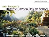 Ann Lovejoy\'s Organic Garden Design School: A Guide to Creating Your Own Beautiful, Easy-Care Garden (Rodale Organic Gardening Book)
