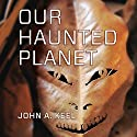 Our Haunted Planet (       UNABRIDGED) by John Keel Narrated by Michael Hacker