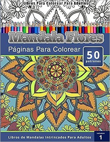 Mandala Flores. Páginas para colorear. Libros de Mandalas intrincados para adultos. Volumen 1