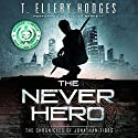 The Never Hero: The Chronicles of Jonathan Tibbs, Book 1 Hörbuch von T. Ellery Hodges Gesprochen von: Steven Barnett