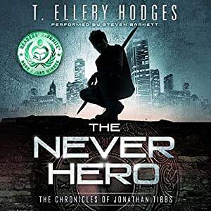 The Never Hero: The Chronicles of Jonathan Tibbs, Book 1 Audiobook by T. Ellery Hodges Narrated by Steven Barnett