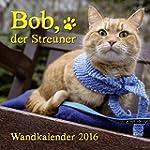 Bob, der Streuner - Wandkalender: .
