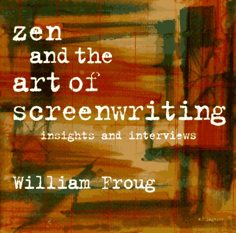 Zen and the Art of Screenwriting Volume 1: Insights and...
