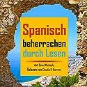 Spanisch Beherrschen durch Lesen: Vergrößern Sie Ihren Wortschatz mit über 290 neuen Wörtern und Phrasen Hörbuch von David Michaels Gesprochen von: Claudia R. Barrett