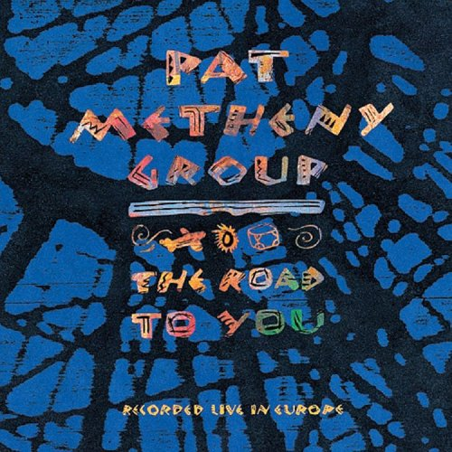 Pat Metheny - The Road to You: Recorded Live in Europe - Zortam Music