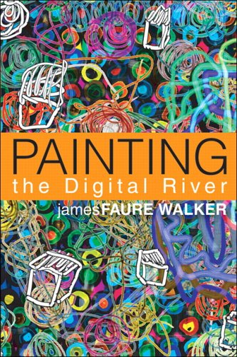 Painting the Digital River: How an Artist Learned to Love the Computer