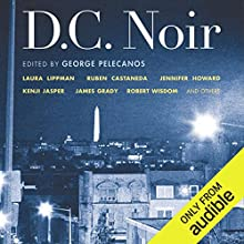 D.C. Noir Audiobook by George Pelecanos (editor) Narrated by Lisa Renee Pitts, Cassandra Campbell, William Dufris, Mirron Willis, Carol Monda, Ray Porter, Nick Sullivan, Victor Bevine
