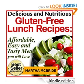 Delicious and Nutritious Gluten-Free Lunch Recipes: Affordable, Easy and Tasty Meals You Will Love (Bestselling Gluten-Free Recipes)