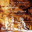 Before the Revolution: America's Ancient Pasts Audiobook by Daniel K. Richter Narrated by Walter Dixon