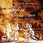 Before the Revolution: America's Ancient Pasts | Daniel K. Richter