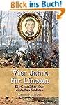 Vier Jahre für Lincoln: Die Geschicht...