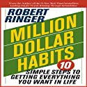 Million Dollar Habits: 10 Simple Steps to Getting Everything You Want in Life (       UNABRIDGED) by Robert Ringer Narrated by Bruce Reizen
