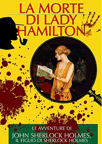 La Morte di Lady Hamilton Le Avventure di John Sherlock Holmes il Figlio di Sherlock Holmes I Classici del Gia PDF