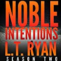 Noble Intentions: Season Two (       UNABRIDGED) by L. T. Ryan Narrated by Dennis Holland