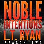 Noble Intentions: Season Two   L. T. Ryan