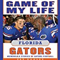 Game of My Life: Florida Gators: Memorable Stories of Gators Football Audiobook by Pat Dooley Narrated by David Crommett