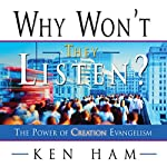 Why Won't They Listen? | Ken Ham