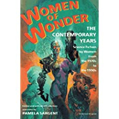 Women of Wonder: The Contemporary Years, Science Fiction by Women from the 1970s to the 1990s by Pamela Sargent