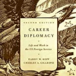 Career Diplomacy: Life and Work in the US Foreign Service, 2nd Edition | Harry W. Kopp,Charles A. Gillespie