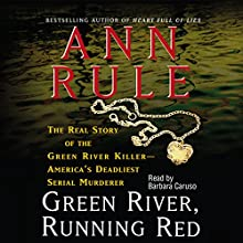 Green River, Running Red | Livre audio Auteur(s) : Ann Rule Narrateur(s) : Barbara Caruso