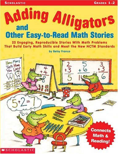 Adding Alligators and Other Easy-to-Read Math Stories: 25 Engaging, Reproducible Stories With Math Problems That Build Early Math Skills and Meet the New NCTM Standards, Betsy Franco
