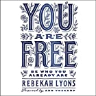 You Are Free Hörbuch von Rebekah Lyons Gesprochen von: Rebekah Lyons