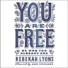 You Are Free Audiobook by Rebekah Lyons Narrated by Rebekah Lyons