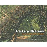 Tricks with Trees: Growing, Manipulating and Pruning: Land Art for the Garden