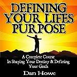 Defining Your Life's Purpose | Dan Howe