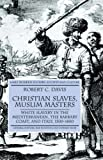 Christian Slaves, Muslim Masters: White Slavery in the Mediterranean, the Barbary Coast and Italy, 1500-1800 (Early Modern History: Society and Culture)