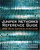 img - for Juniper Networks Reference Guide: JUNOS Routing, Configuration, and Architecture: JUNOS Routing, Configuration, and Architecture book / textbook / text book