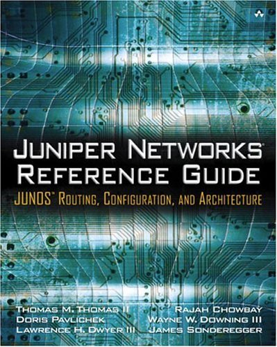Juniper Networks Reference Guide: JUNOS Routing, Configuration, and Architecture
