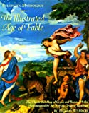 Bulfinchs Mythology: The Illustrated Age of Fable- The Classic Retelling of Greek and Roman Myths Accompanied by the Worlds Greatest Paintings
