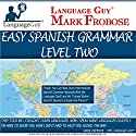 Easy Spanish Grammar 2: 5 Hours of Intense Natural Spanish Learning Audiobook by Mark Frobose Narrated by Mark Frobose