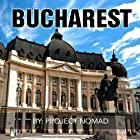 Bucharest: A Travel Guide for Your Perfect Bucharest Adventure! Hörbuch von  Project Nomad Gesprochen von: Craig Beck
